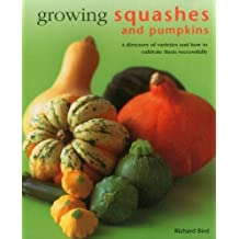 Growing Squashes & Pumpkins: A Directory Of Varieties And How To Cultivate Them Successfully