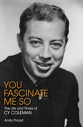 You Fascinate Me So: The Life and Times of Cy Coleman (Applause Books) Hardcover – April 1, 2015