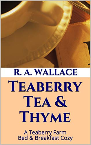 Teaberry Tea & Thyme (A Teaberry Farm Bed & Breakfast Cozy Book 8) by [Wallace, R. A.]