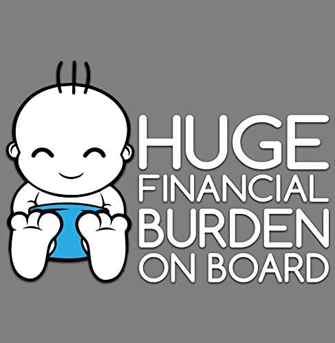 GI Huge Financial Burden On Board Decal Sticker Vinyl 7 x 4.5 Premium Quality Cars Walls Laptops Funny Meme Baby