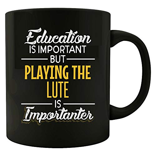 Education is Important But Playing the LUTE is Importanter Musician Gift - Mug