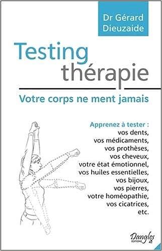 Amazon Fr Testing Therapie Votre Corps Ne Ment Jamais Dieuzaide Gerard Livres