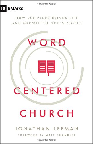 Word-Centered Church: How Scripture Brings Life and Growth to God's People