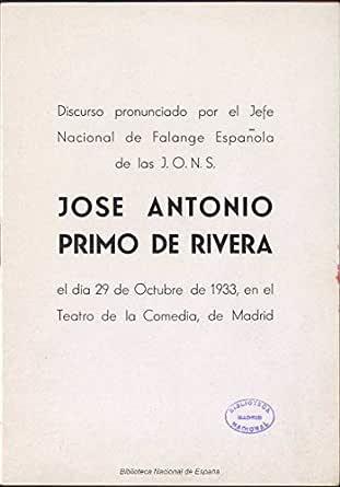 Discurso pronunciado por el Jefe Nacional de Falange Española de la J.O.N.S. José Antonio Primo de Rivera el día 29 de Octubre de 1933, en el Teatro de la Comedia eBook: Primo
