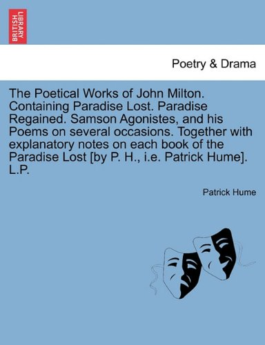 Download The Poetical Works of John Milton. Containing Paradise Lost. Paradise Regained. Samson Agonistes, and his Poems on several occasions. Together with ... Lost [by P. H., i.e. Patrick Hume]. L.P. PDF