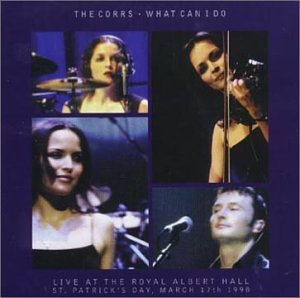 The Corrs - What Can I Do Live At The Royal Albert Hall, St. Patrick