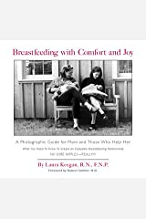 Breastfeeding with Comfort and Joy: A Photographic Guide for Mom and Those Who Help Her Paperback