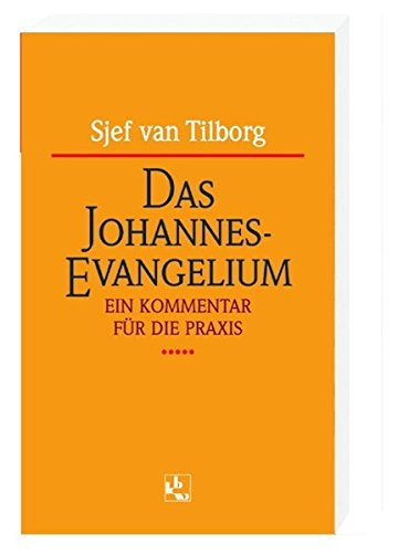 Das Johannes-Evangelium: Ein Kommentar für die Praxis