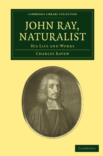 John Ray, Naturalist: His Life and Works (Cambridge Library Collection - Botany and Horticulture)