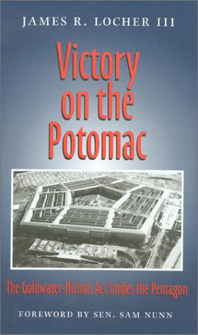 Victory on the Potomac: The Goldwater-Nichols Act Unifies the Pentagon (Texas a & M University Military History Series)