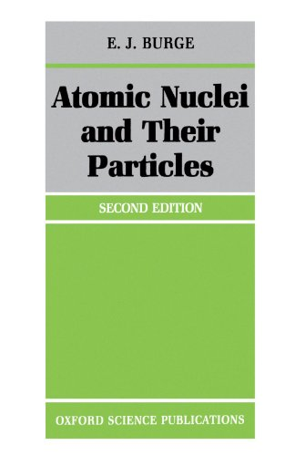 Atomic Nuclei and their Particles (Oxford Physics Series)