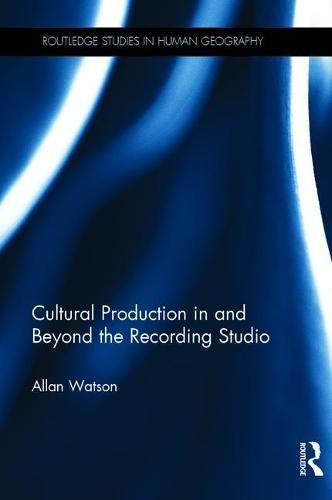 Cultural Production in and Beyond the Recording Studio (Routledge Studies in Human Geography)