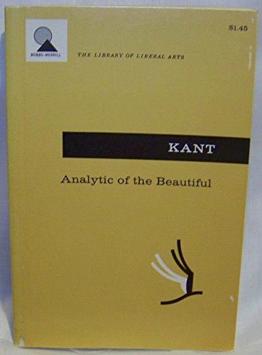 Analytic of the beautiful, from the Critique of judgment: With excerpts from Anthropology from a pragmatic viewpoint, second book (The Library of liberal arts) (Anthropology From A Pragmatic Point Of View)