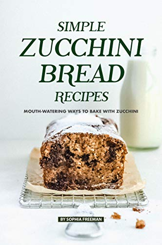 Simple Zucchini Bread Recipes Mouth Watering Ways To Bake