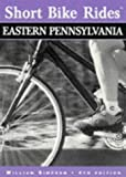 Short Bike Rides in Eastern Pennsylvania, 4th (Short Bike Rides Series)