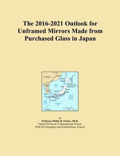 The 2016-2021 Outlook for Unframed Mirrors Made from Purchased Glass in Japan (Icon Unframed)