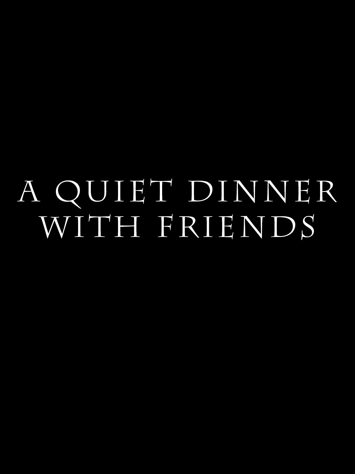 A Quiet Dinner with Friends