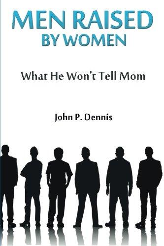 Men Raised By Women: What He Won't Tell Mom