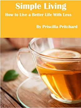 Simple Living How to Live a Better Life With Less (Declutter and simplify Book 2) by [Pritchard, Priscilla]