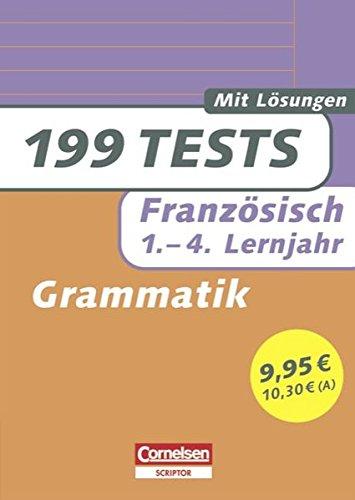 199 Tests: Französisch - Grammatik: 1.-4. Lernjahr. Buch mit Lösungen
