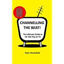 Channelling The Beat!: The Ultimate Guide to UK '60s Pop on TV