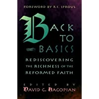 Back to Basics: Rediscovering the Richness of the Reformed Faith