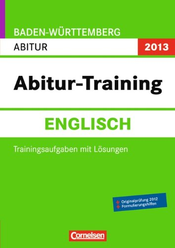Abitur-Training Englisch - Baden-Württemberg 2013: Arbeitsbuch mit Trainingsaufgaben und Lösungen