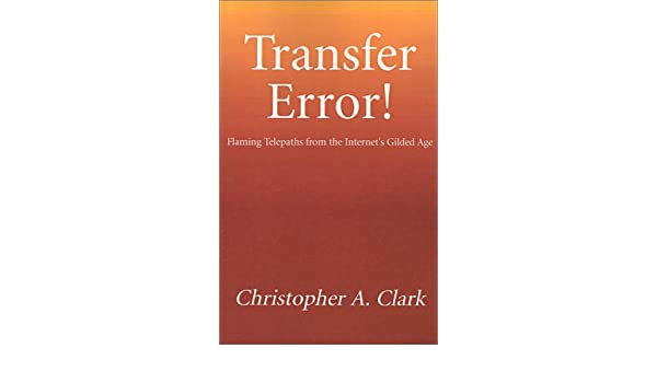 Transfer Error : Wit, Wisdom and Weirdness from the Internets Gilded Age