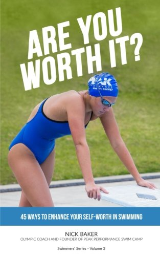 Are You Worth It?: 45 Ways To Enhance Your Self-Worth In Swimming: Volume 3 (Swimmers' Series)