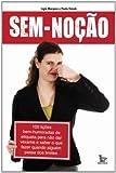 capa de Sem-Noção00 Lições Bem-Humoradas De Etiqueta Para Nao Dar Vexame E Saber O Que Fazer Quando Alguém Passa Dos Limites