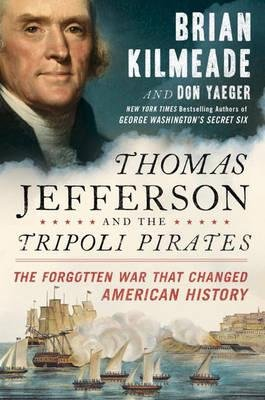 BY Kilmeade, Brian ( Author ) [ Thomas Jefferson and the Tripoli Pirates ] 11-2015 Hardcover