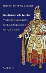 Des Kaisers alte Kleider: Verfassungsgeschichte und Symbolsprache des Alten Reiches