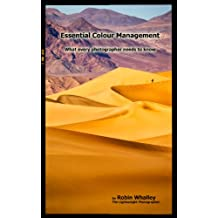 Essential Colour Management: What every photographer needs to know (The Lightweight Photographer Books)