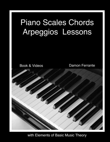 & Arpeggios Lessons with Elements of Basic Music Theory: Fun, Step-By-Step Guide for Beginner to Advanced Levels(Book & Streaming Video) ()