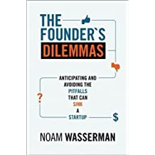 The Founder's Dilemmas: Anticipating and Avoiding the Pitfalls That Can Sink a Startup (Kauffman Foundation Series on Innovation and Entrepreneurship) by Wasserman, Noam published by Princeton University Press (2012)