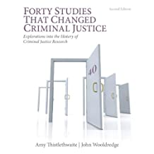 Forty Studies that Changed Criminal Justice: Explorations into the History of Criminal Justice Research (2nd Edition)