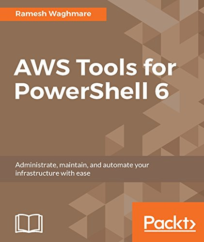 AWS Tools for PowerShell 6: Administrate, maintain, and automate your infrastructure with ease Kindle Editon