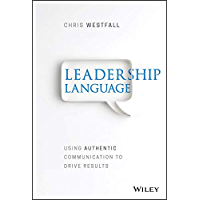 Leadership Language: Using Authentic Communication to Drive Results