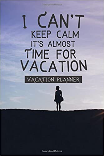 I Cant Keep Calm Its Almost Time For Vacation VACATION PLANNER Planner Checklists Itinerary More Volume 4 Miss 9781544808987