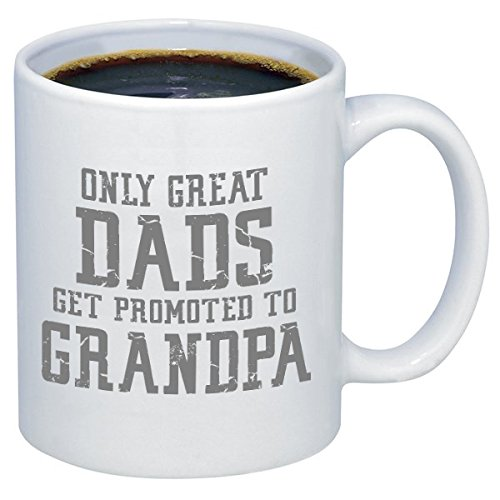 P&B Only Great DADS get promoted to GRANDPA for Gifts Ceramic Coffee Mugs M178 (11 (Best P&b Dad Grandpas)