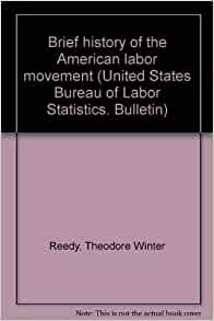 Brief history of the american labor movement united states bureau of labor statistics bulletin - United states bureau of statistics ...