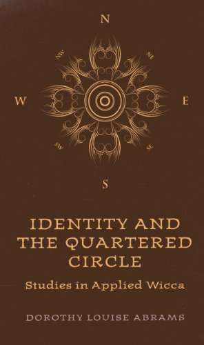 Identity and the Quartered Circle: Studies in Applied Wicca by Dorothy Louise Abrams (2013-06-16)
