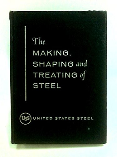 The Making, Shaping and Treating of Steel