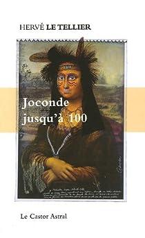 Joconde jusqu'à 100 : 99 (+1) points de vue sur Mona Lisa par Le Tellier