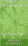 FRASES Y PENSAMIENTOS: PENSAMIENTO (1) (Spanish Edition)