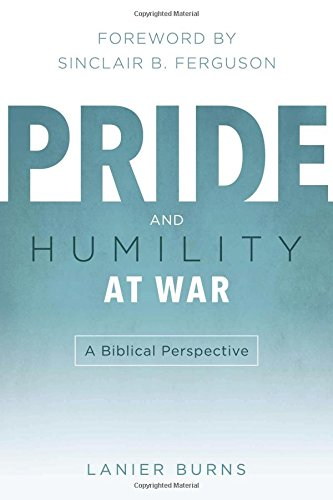 Pride And Humility At War A Biblical Perspective J Lanier Burns 9781596381766 Amazon Com Books