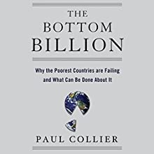 The Bottom Billion: Why the Poorest Countries are Failing and What Can Be Done About It Audiobook by Paul Collier Narrated by Gideon Emery