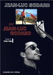 JEAN-LUC GODARD PAR JEAN-LUC GODARD. Tome 1, 1950-1984