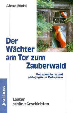 Der Wächter am Tor zum Zauberwald: Therapeutische und pädagogische Metaphern. Lauter schöne Geschichten