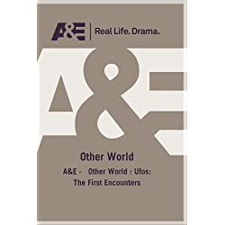 A&E - Other World : Ufos: The First Encounters